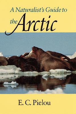 A Naturalist's Guide to the Arctic By Pielou, E. C.